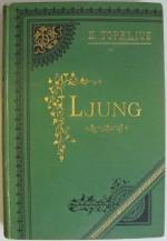 Bok. Z. Topelius: Ljung, 1889. Runebergs hems samlingar. Borgå museum.